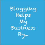 Blogging Helps My Business By