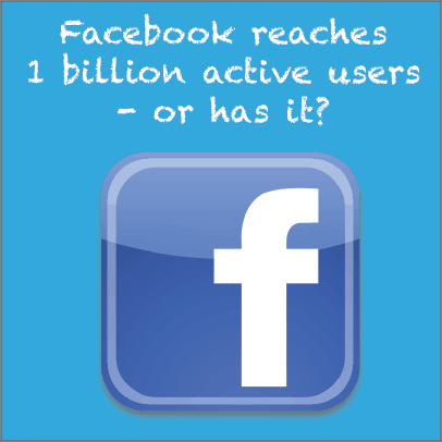 Facebook Reaches 1 Billion Active Users – Or Has It?