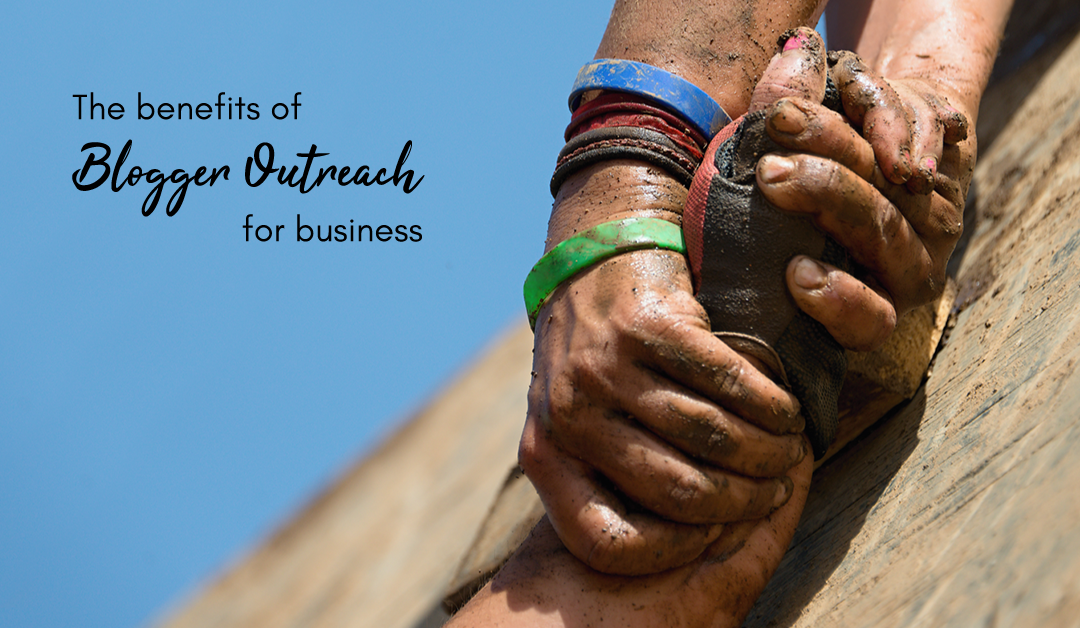The Benefits Of Blogger Outreach For Businesses