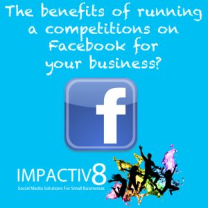 The benefits of running a competition on Facebook for business