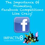 The Importance Of Promoting Facebook Competitions Like Crazy