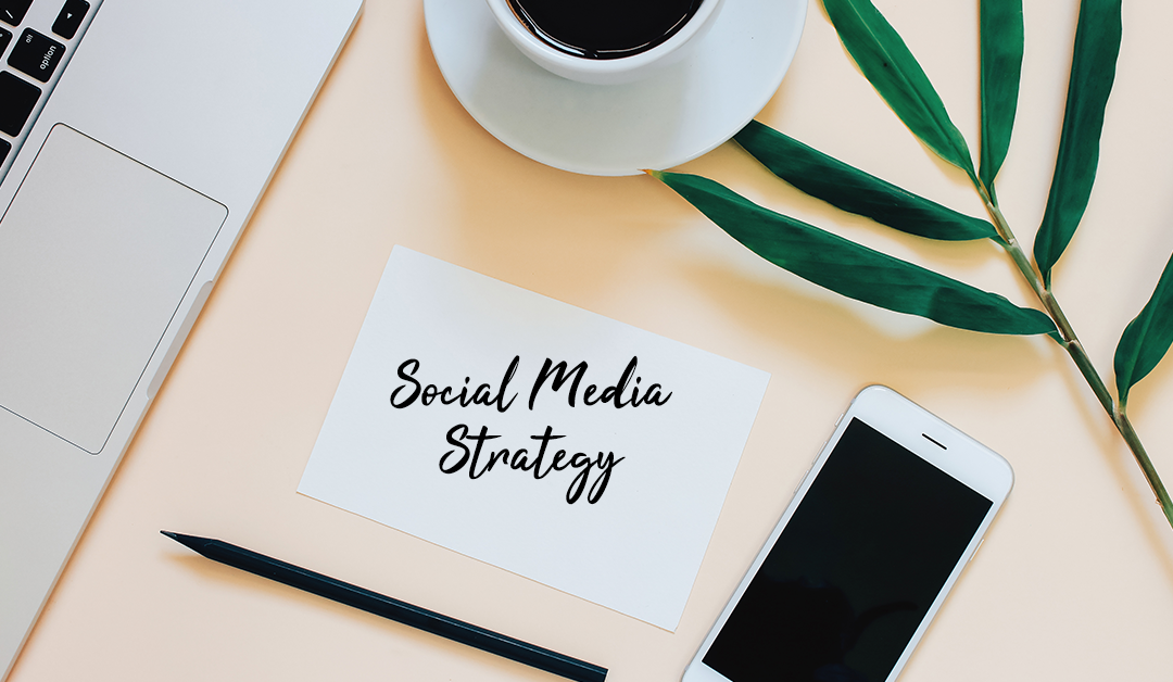 Develop A Social Media Strategy – What You Need To Get Started