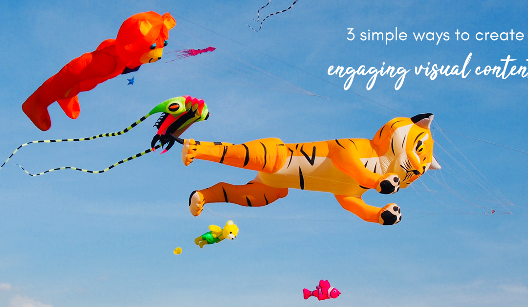 3 Simple Ways To Create Engaging Visual Content