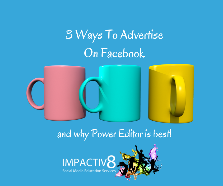 3 Ways To Advertise On Facebook & Why You Should Use Power Editor