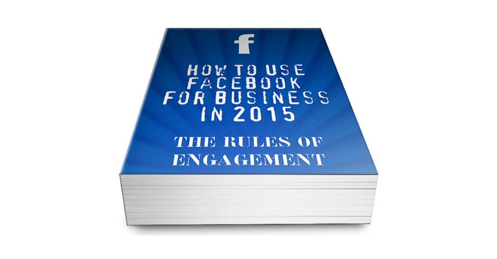 The Rules Have Changed! How To Use Facebook For Business 2015