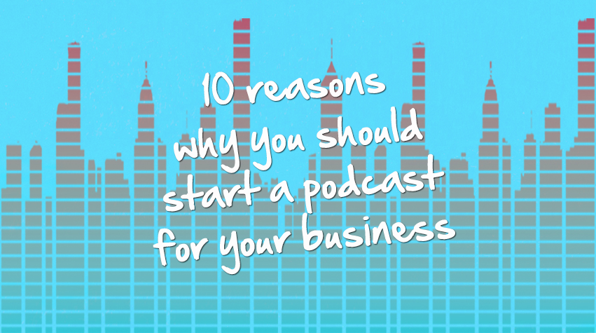 Why you should start a podcast for your business in 2015