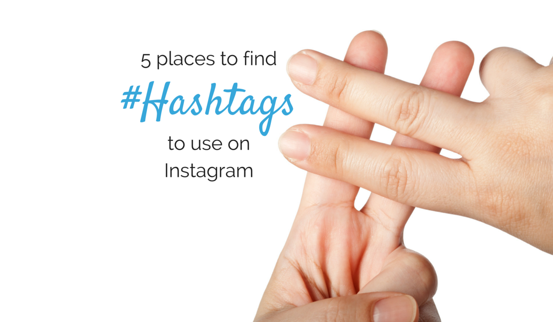 5 Places To Find Hashtags For Your Instagram Posts