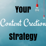Your Content Creation Strategy