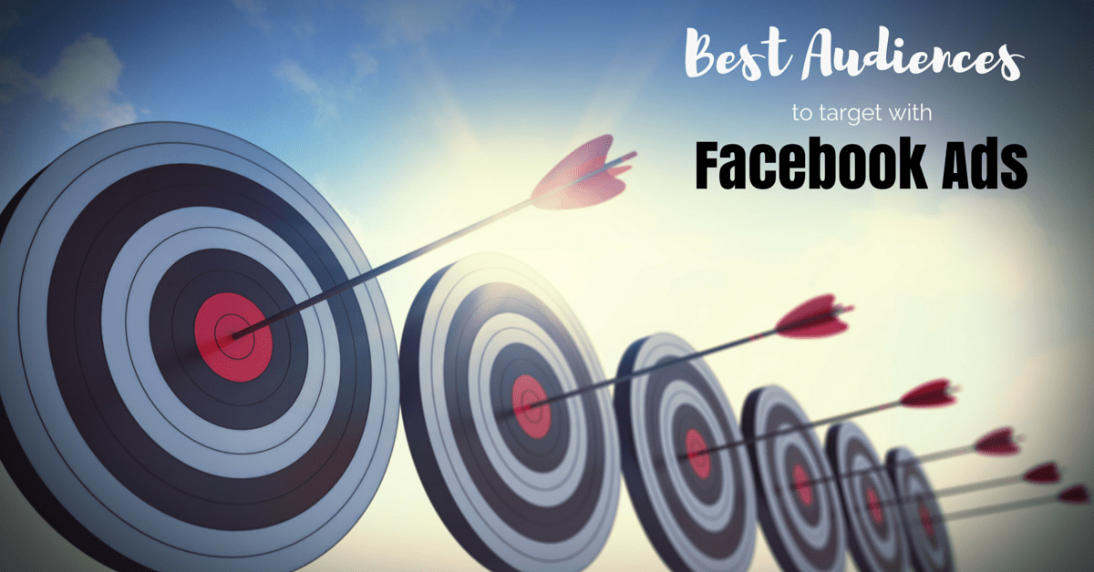 Best audiences to target with Facebook Ads