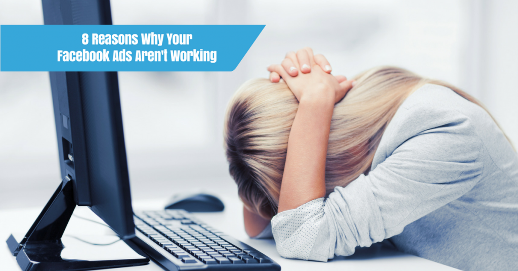 8 Reasons Why Your Facebook Ads Aren't Working