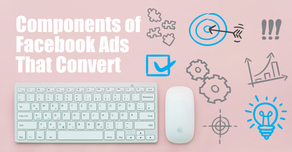 Components of Facebook Ads That Convert