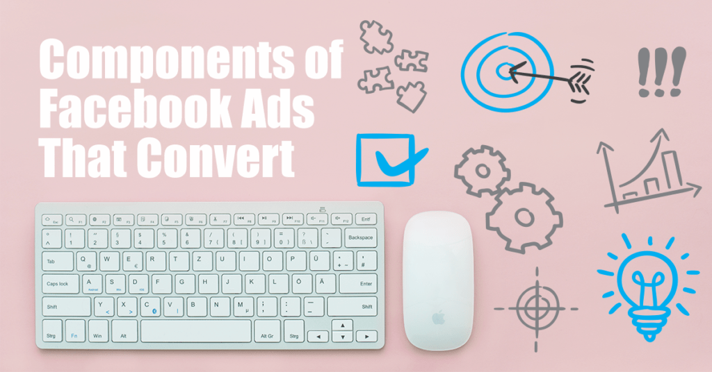 Facebook Ad Components: Optimising Them For More Conversions