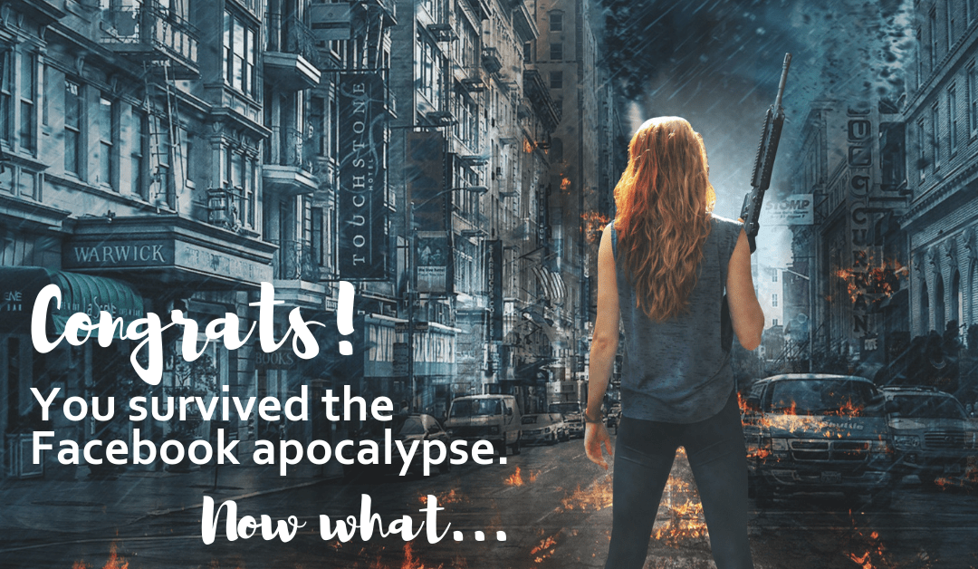 Congrats, you survived the Facebook apocalypse. Now what…