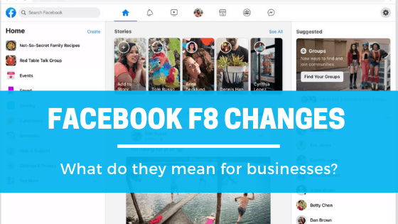 Facebook F8 changes: What do they mean for businesses?