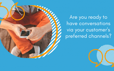 Are You Ready To Have Conversations Via Your Customer's Preferred Channels?