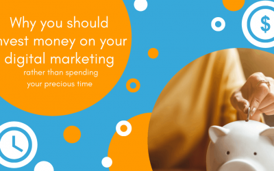 Why you should invest money in your digital marketing, rather than spending more of your precious time