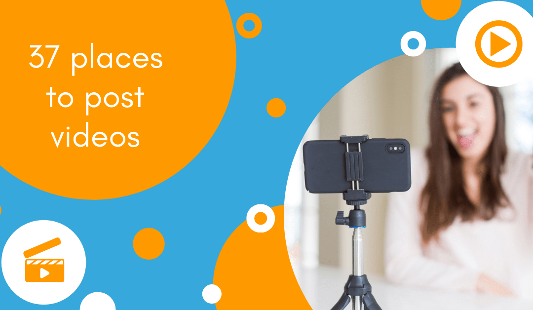 37 Places To Post Your Videos Across Online Platforms